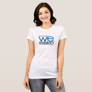 We Resisted 01 T-Shirt
