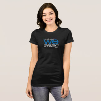 We Resisted 03 T-Shirt