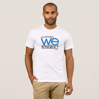 We Resisted 05 T-Shirt