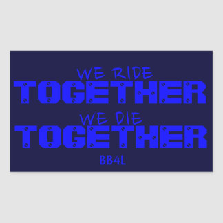 We Ride TOGETHER, We Die TOGETHER - thin blue line Rectangular Sticker