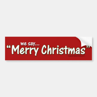 We Say Merry Christmas Bumper Sticker