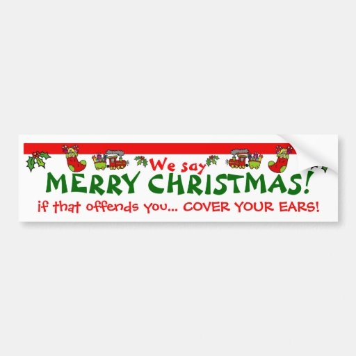 We say MERRY CHRISTMAS! Bumper Stickers | Zazzle