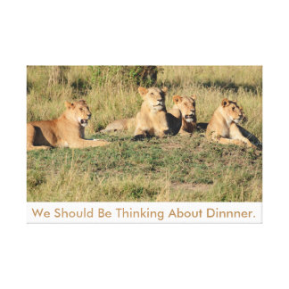 We Should Be Thinking About Dinner. Canvas Print