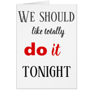 We ShouldTotally Do It Tonight Card