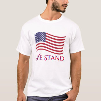 We Stand American Flag T-Shirt