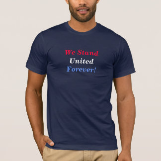 We Stand, United, Forever! T-Shirt