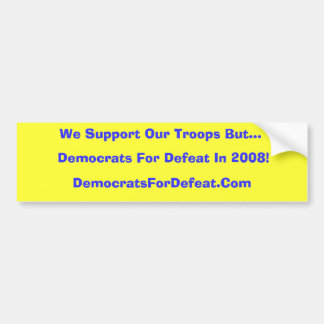 We Support Our Troops But... Bumpersticker Bumper Sticker