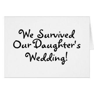 We Survived Our Daughters Wedding Card
