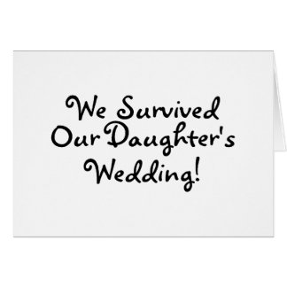 We Survived Our Daughters Wedding Greeting Card