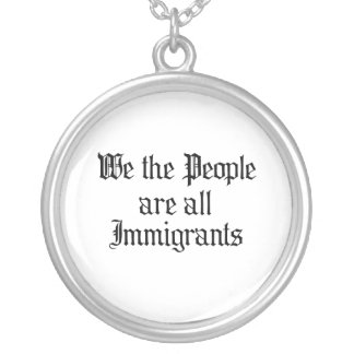 We the people are all immigrants round pendant necklace