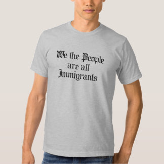 We the people are all immigrants t-shirts