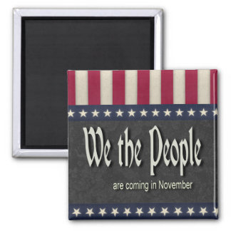 We the People Are Coming In November Fridge Magnets