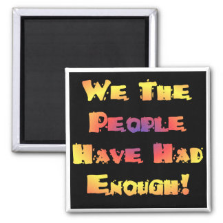 We the people have had enough magnets
