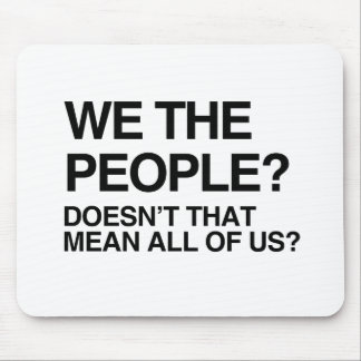 WE THE PEOPLE MEANS ALL OF US MOUSEPADS