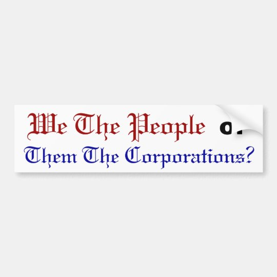 """""""We The People"""" or """"Them The Corporations?"""" Bumper Sticker"""