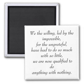 We the willing, led by the impossible, for the ... square magnet