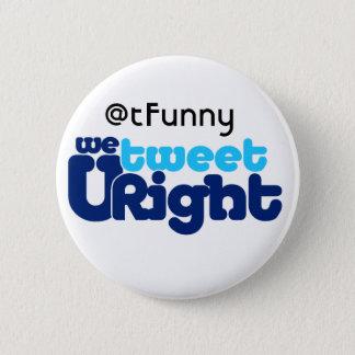 We Tweet U Right butn ADD UR BIZ 6 Cm Round Badge
