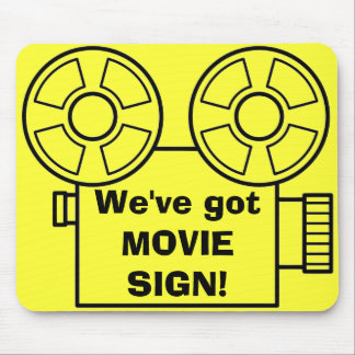 We ve got MOVIE SIGN Mouse Pads