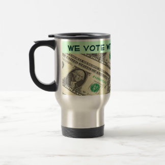 we vote with our money travel mug