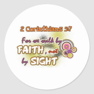 We Walk By FAITH and not by SIGHT! Round Sticker