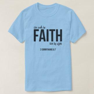 We walk by Faith... T-Shirt
