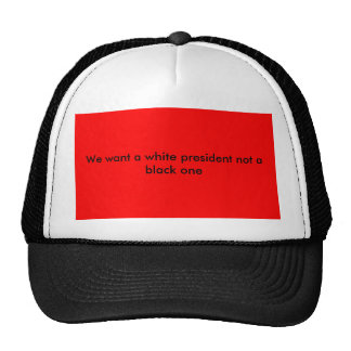 We want a white president not a black one trucker hats