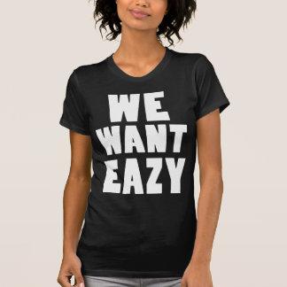 We Want Eazy -Eazy-ECPT.com T Shirt