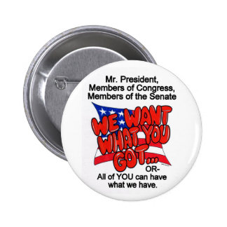 We Want What You Got Buttons