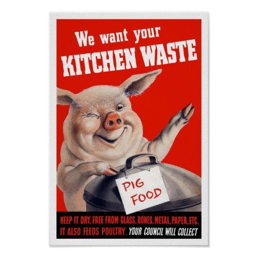 We Want Your Kitchen Waste Pig -- WWII Print
