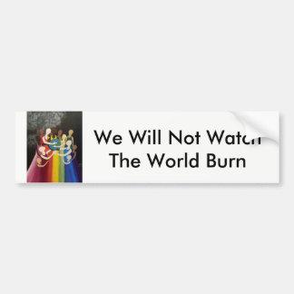 We Will Not Watch The World Burn Bumper Sticker