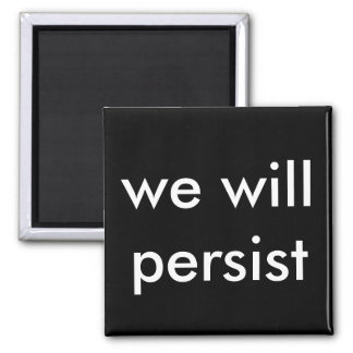 we will persist square magnet