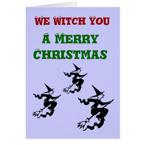 We Witch You a Merry Christmas Greeting Card