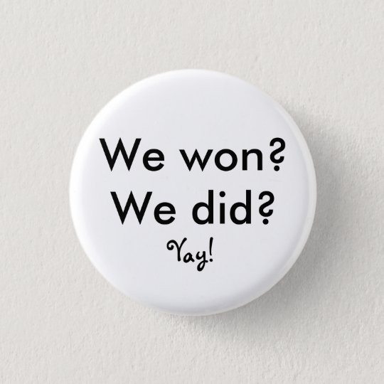 We won? We did?, Yay! 3 Cm Round Badge