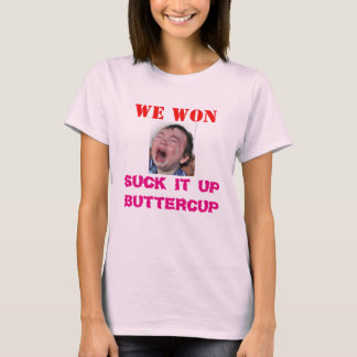 WE WON, YOU LOST, GET OVER IT T-Shirt