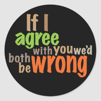 we would both be wrong round sticker