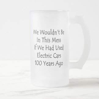 We Wouldn't Be In This Mess If We Had Used Electri Frosted Glass Mug
