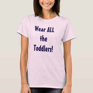 Wear All the Toddlers Shirt