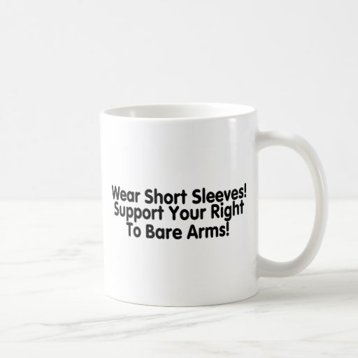 Wear Short Sleeves Support Your Right To Bare Arms Coffee Mug