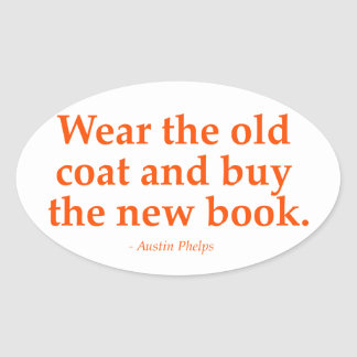 Wear The Old Coat & Buy The New Book Oval Sticker