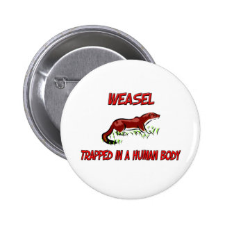 Weasel trapped in a human body 6 cm round badge