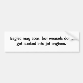 weasels, Eagles may soar, but weasels don't get... Bumper Sticker