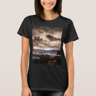 Weathering The Storms Of Life. T-Shirt
