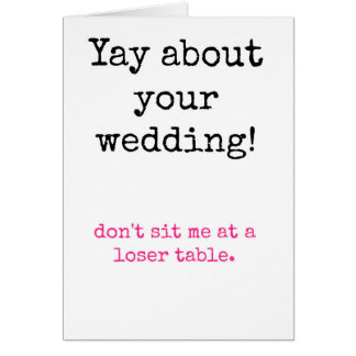 Wedding - Don't sit me at a loser table Greeting Card