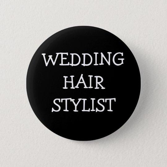Wedding Hair Stylist 6 Cm Round Badge