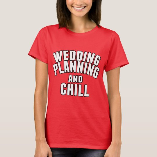 Wedding Planning and Chill T-Shirt