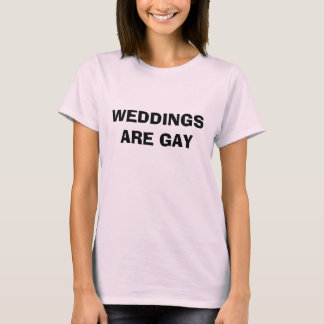 WEDDINGS ARE GAY - Customized T-Shirt