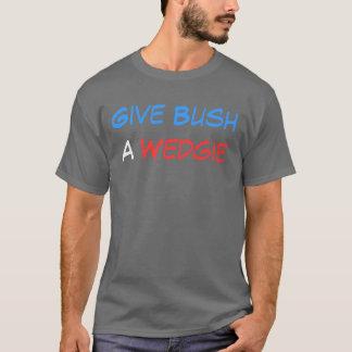 Wedgie, Give Bush, a T-Shirt