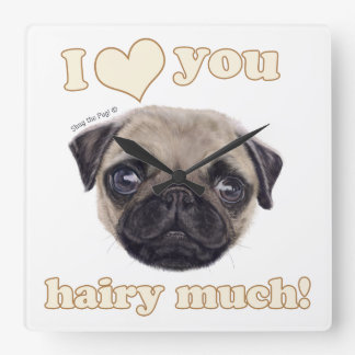 """Wee Shug The Pug! """"I Love You Hairy Much!"""" Square Wall Clock"""