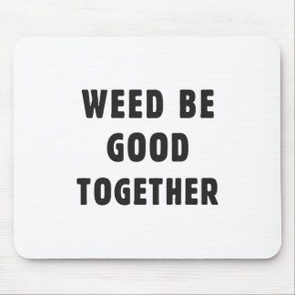Weed be good together mouse mat