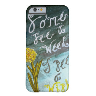 Weeds or Wishes- iphone 6/6s case